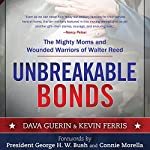 Unbreakable Bonds: The Mighty Moms and Wounded Warriors of Walter Reed | Dava Guerin,Kevin Ferris,George H. W. Bush (foreword),Connie Morella (foreword)
