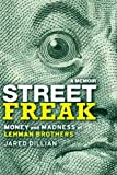 img - for Street Freak: Money and Madness at Lehman Brothers by Dillian, Jared (September 13, 2011) Hardcover book / textbook / text book