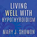 Living Well with Hypothyroidism: What Your Doctor Doesn't Tell You...That You Need to Know Audiobook by Mary J. Shomon Narrated by Coleen Marlo