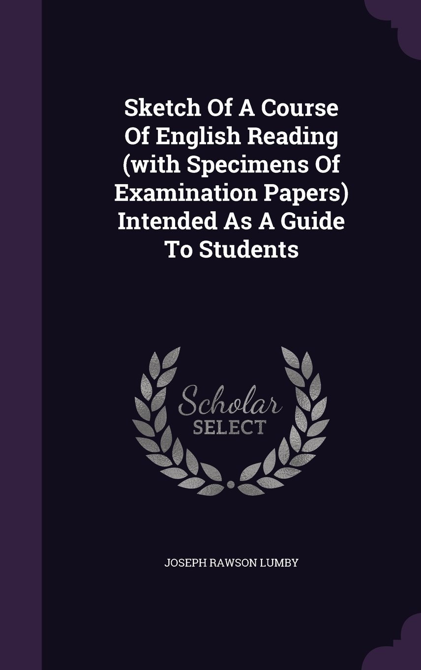 Download Sketch Of A Course Of English Reading (with Specimens Of Examination Papers) Intended As A Guide To Students PDF