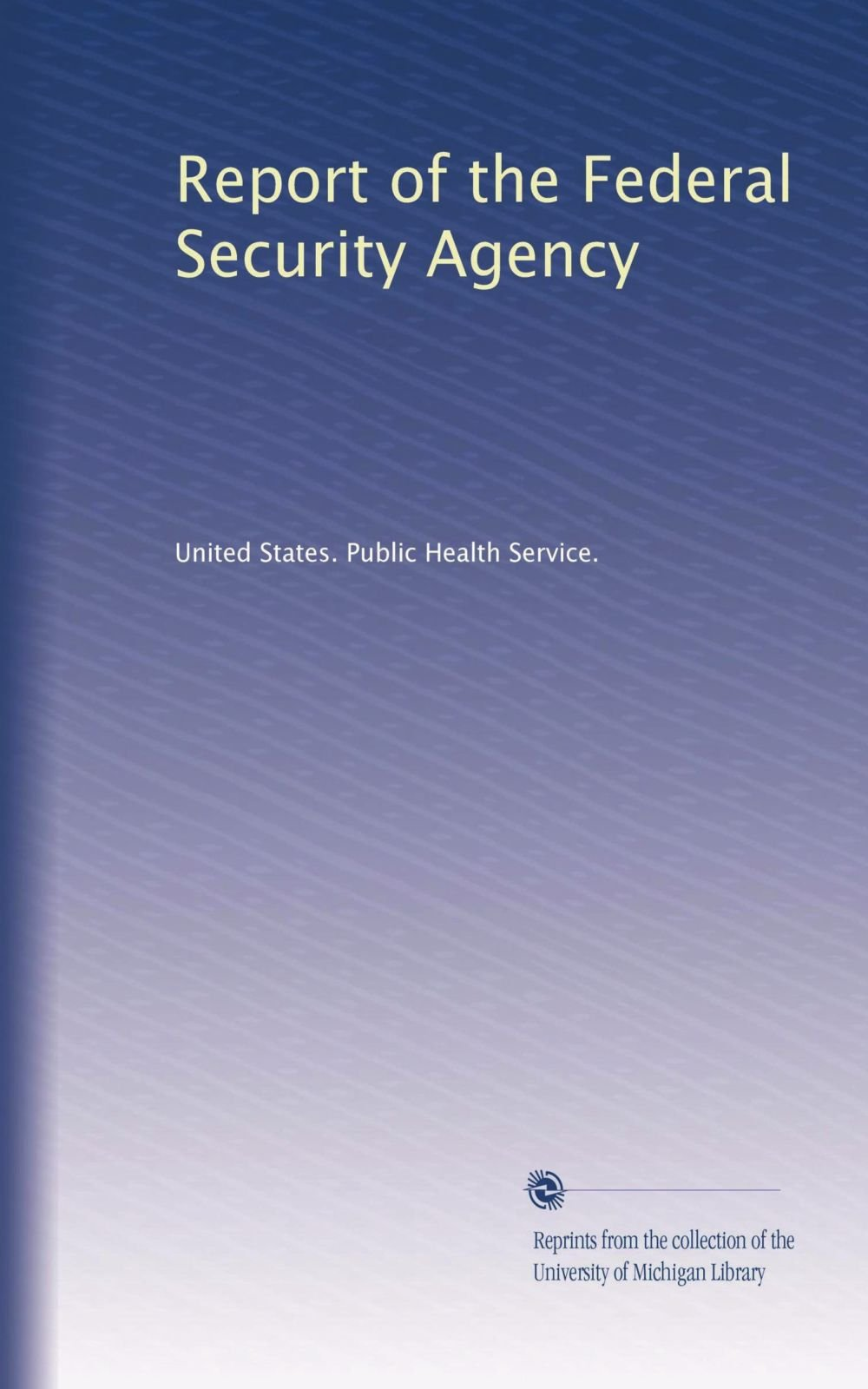 Report of the Federal Security Agency (Volume 23) pdf epub
