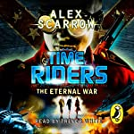 TimeRiders: The Eternal War: Timeriders, Book 4 | Alex Scarrow