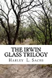 The Irwin Glass Trilogy, Harley Sachs, 1939381401
