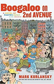 Boogaloo on 2nd Avenue: A Novel of Pastry, Guilt, and Music by [Kurlansky, Mark]