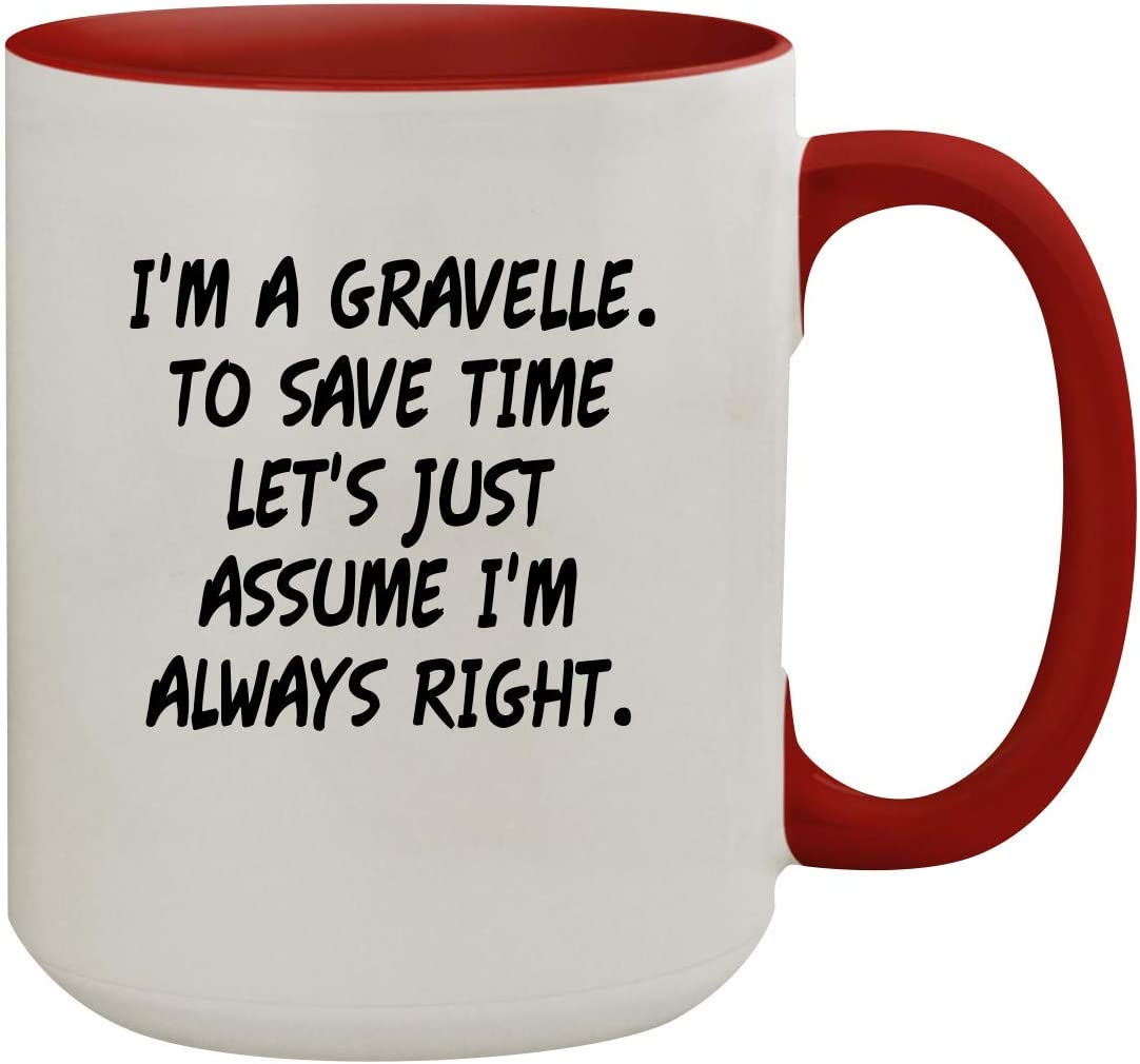 I'm A Gravelle. To Save Time Let's Just Assume I'm Always Right. - 15oz Colored Inner & Handle Ceramic Coffee Mug, Red
