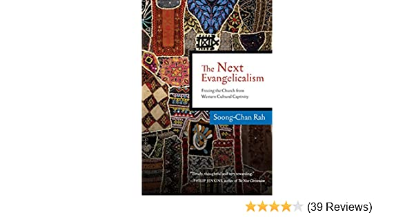The next evangelicalism freeing the church from western cultural the next evangelicalism freeing the church from western cultural captivity kindle edition by soong chan rah religion spirituality kindle ebooks fandeluxe Images