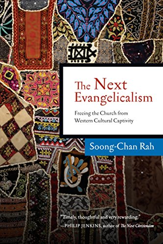 The next evangelicalism freeing the church from western cultural the next evangelicalism freeing the church from western cultural captivity by rah soong fandeluxe Images