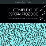 El complejo de espermatozoide [The Sperm Complex]: Una metáfora sobre la mediocridad [A Metaphor for Mediocrity]   Susana Méndez Gago