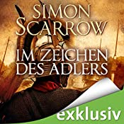 Im Zeichen des Adlers (Die Rom-Serie 1) | Simon Scarrow