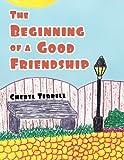 The Beginning of a Good Friendship, Cheryl Terrell, 1477256555