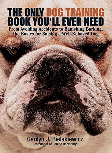 (The Only Dog Training Book You'll Ever Need: From Avoiding Accidents to Banishing Barking, the Basics for Raising a Well-Behaved Dog)