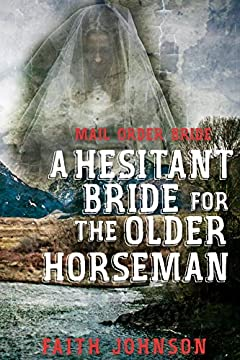 Mail Order Bride: A Hesitant Bride for the Older Horseman: Clean and Wholesome Western Historical Romance (Seasons of Love - The Winter Mail Order Bride Series Book 3)