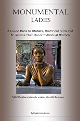 Monumental Ladies: A Guide Book to Statues, Historical Sites and Museums That Honor Individual Women Paperback