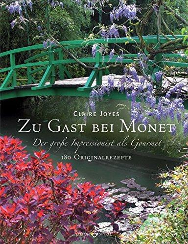 Zu Gast bei Monet: Der große Impressionist als Gourmet 180 Originalrezepte