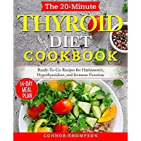The 20-Minute Thyroid Diet Cookbook: Ready-To-Go Recipes for Hashimoto's, Hypothyroidism, Immune Function