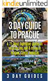 3 Day Guide to Prague: A 72-hour Definitive Guide on What to See, Eat and Enjoy in Prague, Czech Republic (3 Day Travel Guides Book 16)