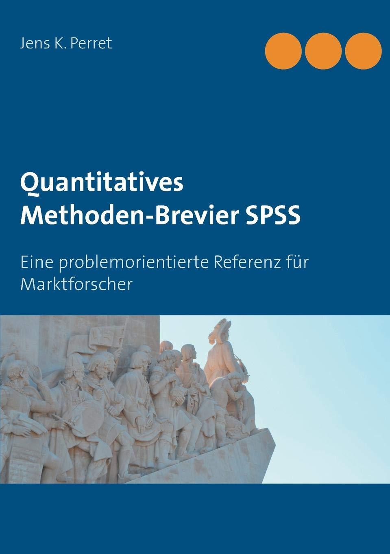 Quantitatives Methoden-Brevier SPSS: Eine problemorientierte Referenz für Marktforscher Taschenbuch – 28. September 2018 Jens K. Perret Books on Demand 3748107617 Nachschlagewerke