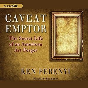 Caveat Emptor: The Secret Life of an American Art Forger Audiobook