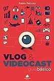 Vlog e Videocast. Guia Básico