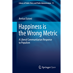 Happiness is the Wrong Metric: A Liberal Communitarian Response to Populism (Library of Public Policy and Public…