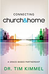 Connecting Church & Home: A Grace-Based Partnership Kindle Edition