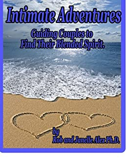 Intimate Adventures - Guiding Couples to Their Blended Spirit: Couples Intimacy Made Easy by [Alex, Rob, Alex, Janelle]
