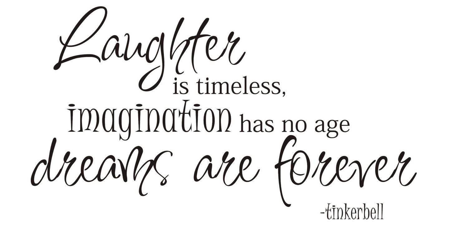 Laughter is timeless imagination has no age dreams are forever laughter is timeless imagination has no age dreams are forever tinkerbell vinyl wall art inspirational quotes and saying home decor decal sticker steamss voltagebd Choice Image