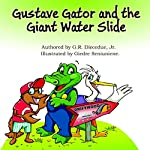 Gustave Gator and the Giant Water Slide: Find out How Gustave Finally Conquers His Fear! | G.R. Diecedue Jr.