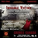 Invisible Victims: Missing & Murdered Indigenous Women: Crimes Canada: True Crimes That Shocked the Nation, Book 15 Audiobook by Katherine McCarthy Narrated by Don Kline