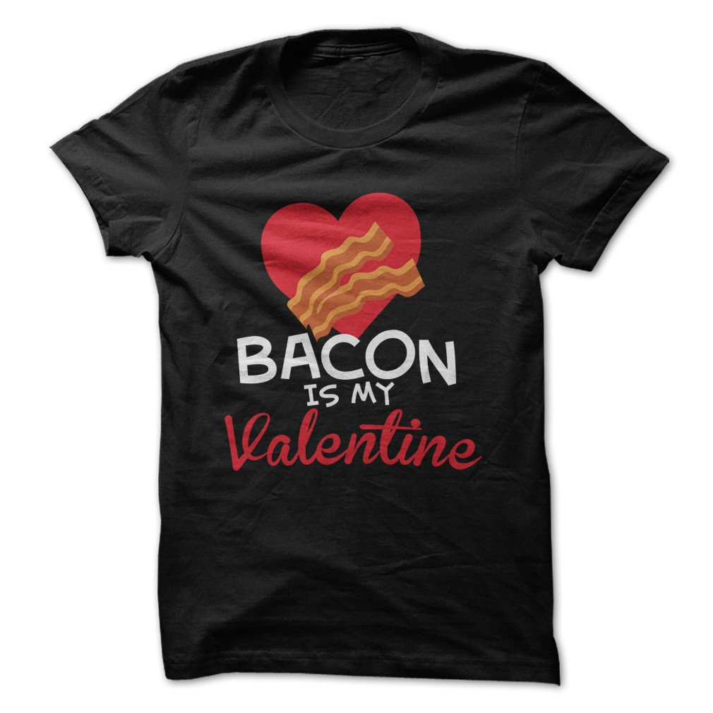 Bacon Is My Valentine Funny Tshirt Made On Demand In Usa