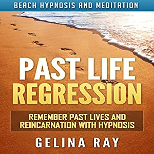 Past Life Regression: Remember Past Lives and Reincarnation with Hypnosis via Beach Hypnosis and Meditation Speech