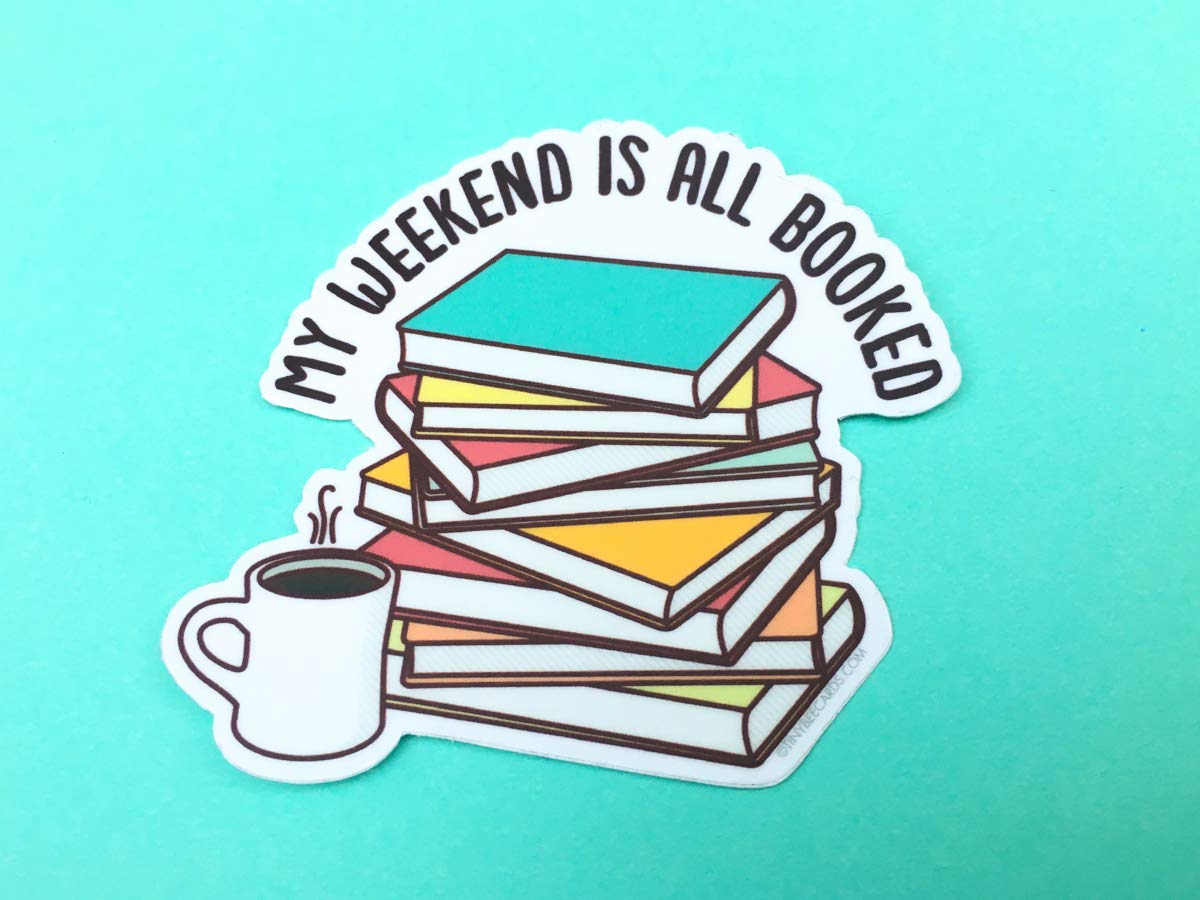 "Book Lover Vinyl Sticker""My Weekend is All Booked"" - Reading, Bookworm, Librarian, Book Club Gift, Dishwasher Safe Decal"