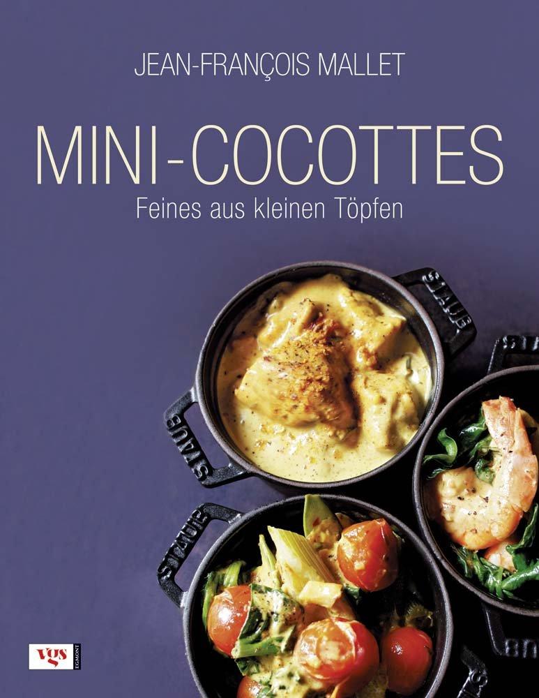 Mini-Cocottes: Feines aus kleinen Töpfen Gebundenes Buch – 6. September 2010 Jean-François Mallet Veronique Herbold Kirsten Gleinig Egmont Verlagsgesellschaft
