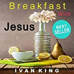 Breakfast with Jesus | Ivan King