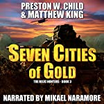 Seven Cities of Gold: The Relic Hunters Book 3 | P.W. Child,Matthew King