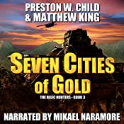 Seven Cities of Gold: The Relic Hunters Book 3 | Matthew King, P.W. Child