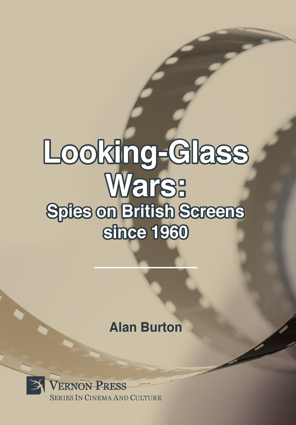 Read Online Looking-Glass Wars: Spies on British Screens since 1960 (Series in Cinema and Culture) PDF