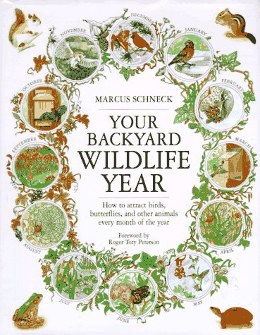 Your Backyard Wildlife Year: How to Attract Birds, Butterflies and Other Animals Every Month of the Year