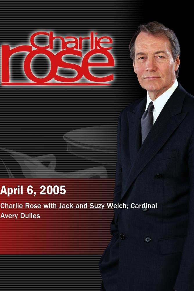 Charlie Rose with Jack and Suzy Welch; Cardinal Avery Dulles (April 6, 2005)