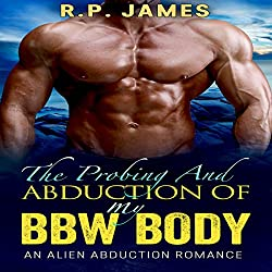 The Probing and Abduction of My BBW Body