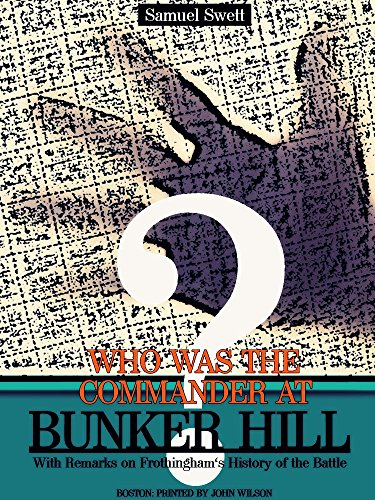 Who was the Commander at Bunker Hill?: With Remarks on Frothingham's History of the Battle