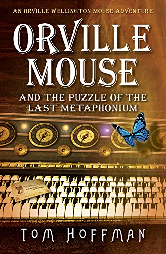 Orville Mouse and the Puzzle of the Last Metaphonium (Orville Wellington Mouse Book 4)