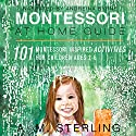 Montessori at Home Guide: 101 Montessori Inspired Activities for Children Ages 2-6 Audiobook by A. M. Sterling Narrated by Andreina Byrne
