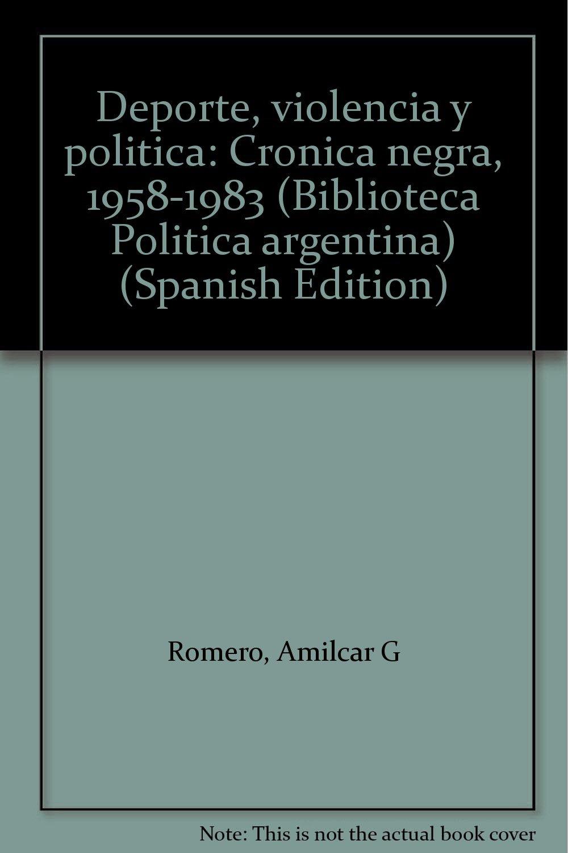 Deporte, violencia y política: Crónica negra, 1958-1983 Biblioteca Política argentina: Amazon.es: Romero, Amílcar G: Libros en idiomas extranjeros