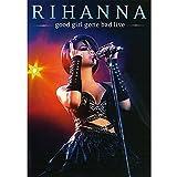 Rihanna - Good Girl Gone Bad: Live