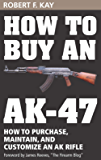 How to Buy an AK-47: How to purchase, maintain and customize an AK Rifle