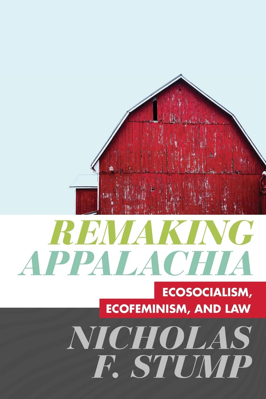 Image for Remaking Appalachia: Ecosocialism, Ecofeminism, and Law