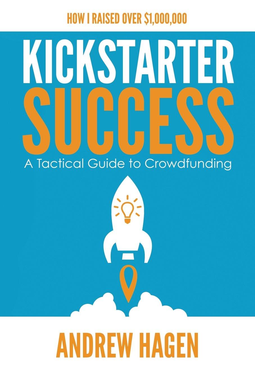 Amazon com: Kickstarter Success: A Tactical Guide to