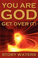 You Are God. Get Over It! Paperback