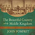 The Beautiful Country and the Middle Kingdom: America and China, 1776 to the Present Audiobook by John Pomfret Narrated by Tom Perkins
